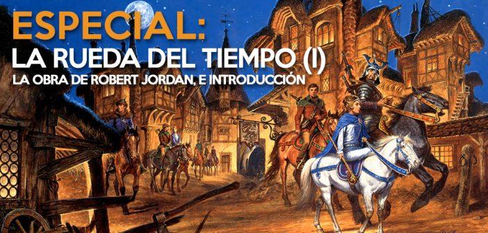 Especial La Rueda del Tiempo (I): La obra de Robert Jordan e introducción a la Rueda