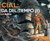 Especial La Rueda del Tiempo (II): El mundo de la Rueda
